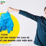 5 cách khử mùi găng tay cao su dễ làm nhưng cực hiệu quả