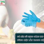 Có nên sử dụng găng tay cao su dùng 1 lần trong nội trợ?