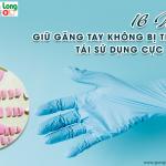 16 mẹo giữ găng tay cao su không bị thủng, tái sử dụng cực chất
