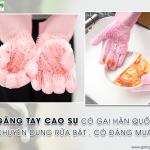 Găng tay cao su có gai Hàn quốc chuyên dụng rửa bát, có đáng mua?