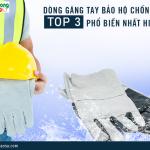Top 3 dòng găng tay bảo hộ chống nước phổ biến nhất hiện nay
