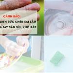 3 thói quen rửa chén bát sai lầm gây hủy hoại da tay
