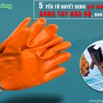 5 yếu tố quyết định giá thành của găng tay bảo hộ, bạn có biết?