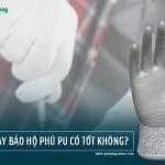 Găng tay bảo hộ phủ PU có tốt không?