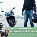 3 yếu tố cần nghĩ đến ngay khi chọn găng tay bảo hộ moto, xe máy