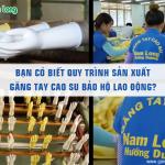 Bạn có biết quy trình sản xuất găng tay cao su bảo hộ lao động?