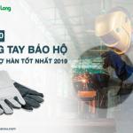 Top 10 găng tay bảo hộ cho thợ hàn tốt nhất năm 2019