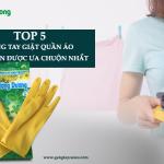 Top 5 găng tay cao su giặt quần áo bình dân được ưa chuộng nhất