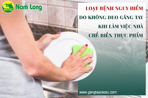 Loạt bệnh nguy hiểm do không đeo găng tay làm việc nhà, chế biến thực phẩm