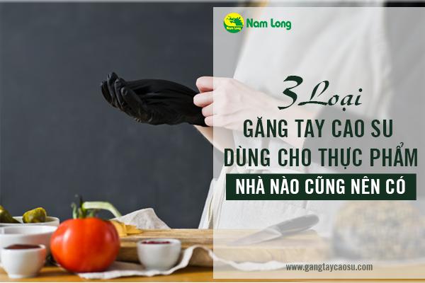 3 loại găng tay cao su dùng cho thực phẩm, nhà nào cũng nên có-1