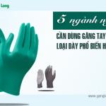 5 ngành nghề cần dùng găng tay cao su loại dày phổ biến hiện nay