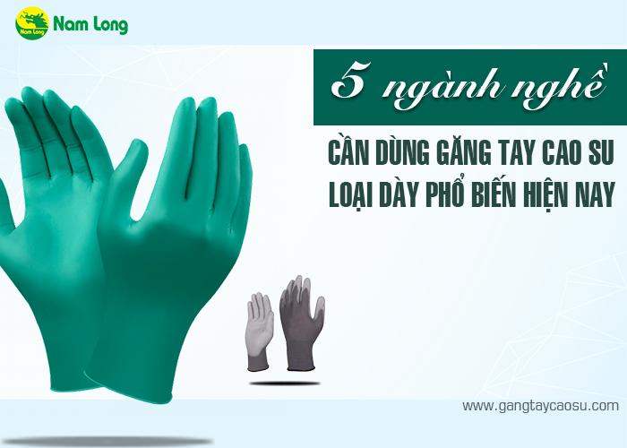 5 ngành nghề cần sử dụng găng tay cao su loại dày-1