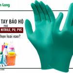 Găng tay bảo hộ phủ cao su, nitrile, PU, PVC: Nên chọn loại nào?
