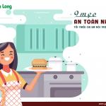 9 mẹo an toàn nhà bếp tối thiểu chị em nội trợ cần ghi nhớ