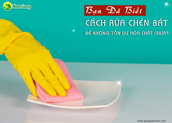 Bạn đã biết cách rửa chén bát để không tồn dư hóa chất chưa-1