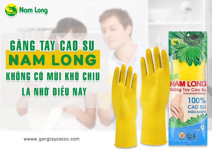 Găng tay cao su Nam Long không có mùi khó chịu  là nhờ điều này-1
