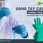 Găng tay cao su chống hóa chất và những điều ít người biết