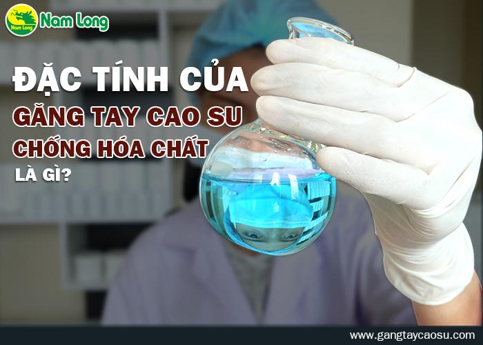 Đặc tính của găng tay cao su chống hóa chất là gì