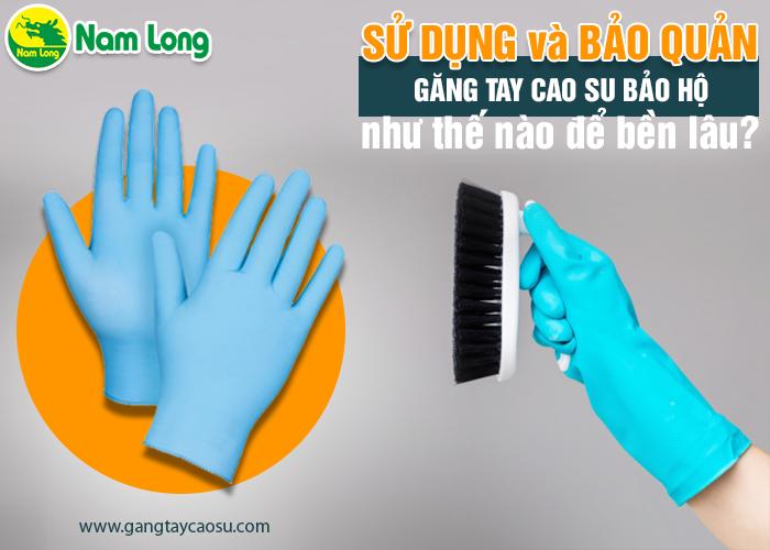 Sử dụng và bảo quản găng tay cao su bảo hộ như thế nào đề bền lâu-1