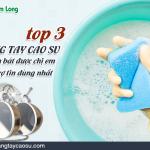Top 3 găng tay cao su rửa chén bát được chị em nội trợ tin dùng nhất