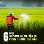 6 bước giúp bạn giữ an toàn khi phun thuốc trừ sâu