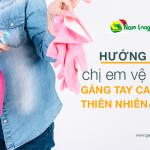 Hướng dẫn chị em vệ sinh găng tay cao su thiên nhiên đúng cách