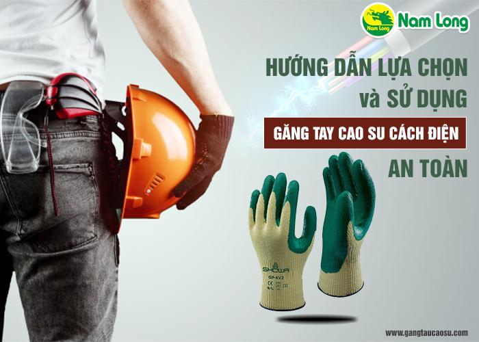 Hướng dẫn lựa chọn và sử dụng găng tay cao su cách điện an toàn-1