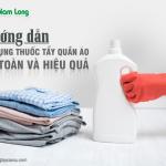 Hướng dẫn sử dụng thuốc tẩy quần áo an toàn và hiệu quả