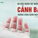 Da đầu ngón tay nhăn nheo, cảnh báo những căn bệnh nguy hiểm