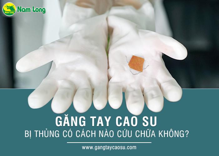 Găng tay cao su bị thủng có cách nào cứu chữa không