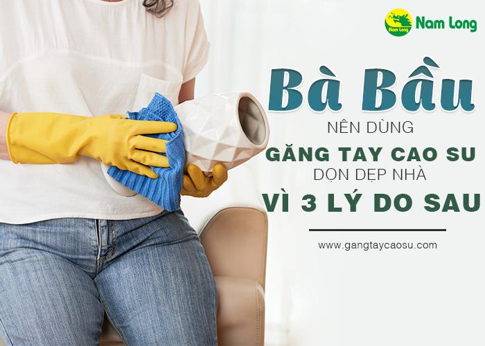 2. Bà bầu nên dùng găng tay cao su dọn dẹp nhà vì 3 lý do sau đây-1