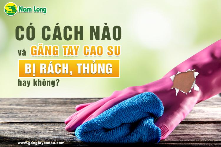 Có cách nào vá găng tay cao su bị rách, thủng hay không-1