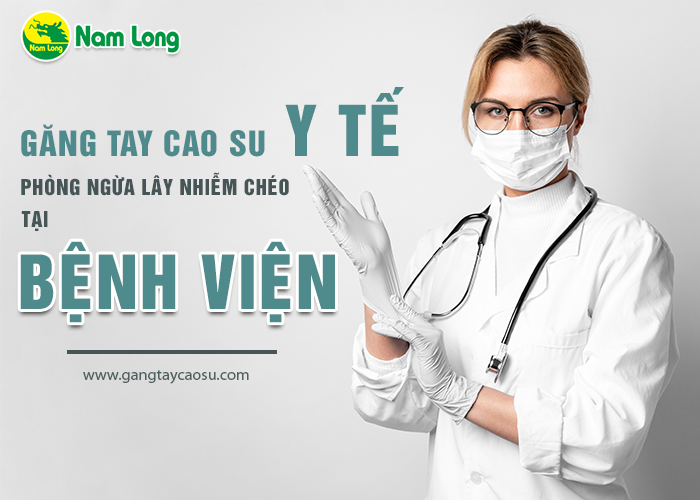 Găng tay cao su y tế phòng ngừa lây nhiễm chéo tại bệnh viện-1