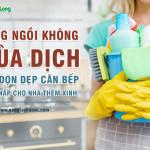 Đừng ngồi không mùa dịch, hãy dọn dẹp căn bếp ngăn nắp cho nhà thêm xinh
