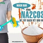 Mách bạn: Dùng Na2CO3 để tẩy sạch vết dầu mỡ