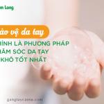 Bảo vệ da tay chính là phương pháp chăm sóc da tay bị khô tốt nhất