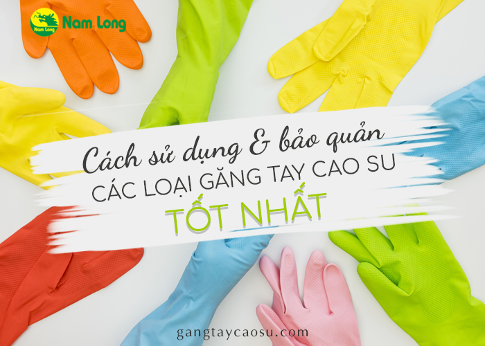 Bật mí cách sử dụng và bảo quản các loại găng tay cao su tốt nhất (1)