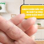 Cách chăm sóc da tay bị khô tại nhà đơn giản nhất