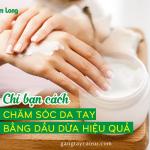 Chỉ bạn cách chăm sóc da tay bằng dầu dừa hiệu quả