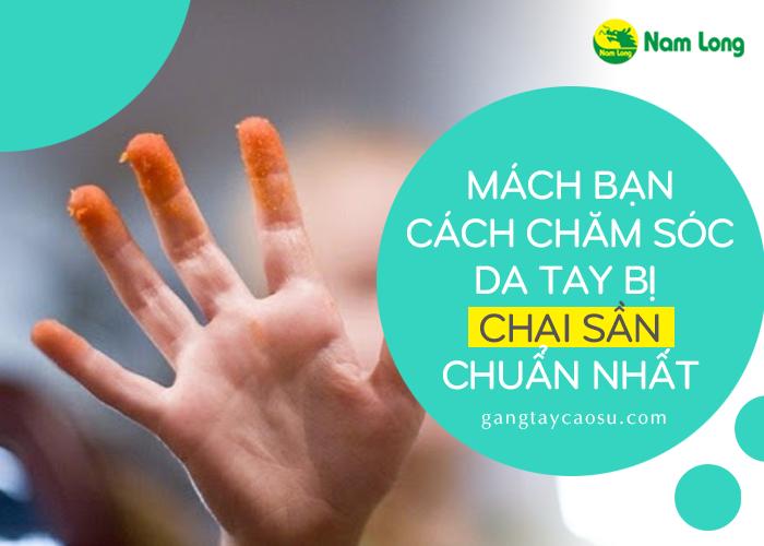 Mách bạn cách chăm sóc da tay bị chai sần chuẩn nhất (1)