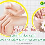 Mách bạn cách chăm sóc da tay mềm mịn như da em bé