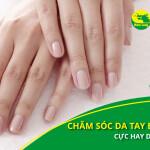 Bí quyết chăm sóc da tay bị khô sạm cực hay dành cho bạn