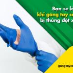Bạn sẽ làm gì khi găng tay cao su bị thủng đột xuất?