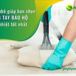 Mẹo nhỏ giúp bạn chọn găng tay bảo hộ chịu nhiệt tốt nhất