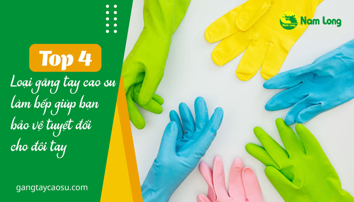 Top 4 Loại găng tay cao su làm bếp giúp bạn bảo vệ tuyệt đối cho đôi tay-01