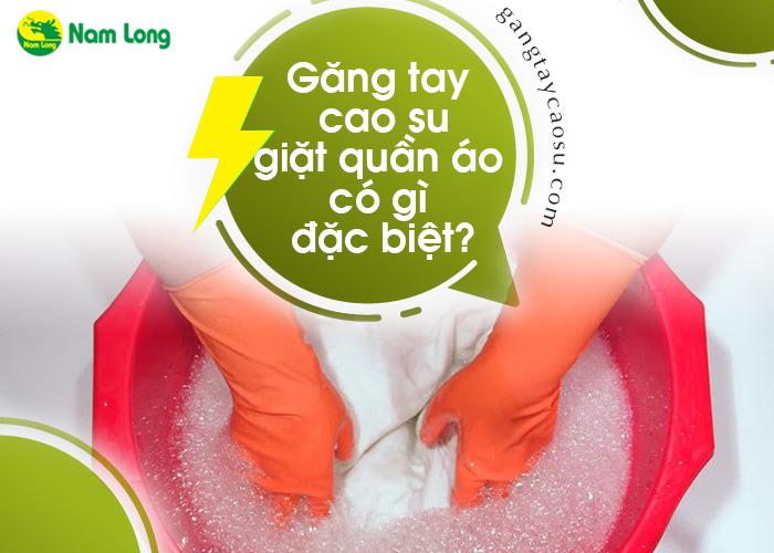 Găng tay cao su giặt quần áo có gì đặc biệt (1)