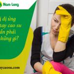 Khi bị dị ứng găng tay cao su bạn cần phải làm những gì?
