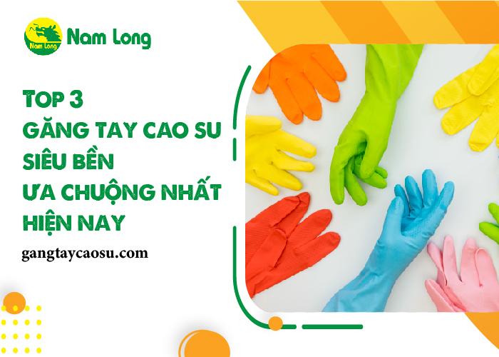 Top 3 găng tay cao su siêu bền được ưa chuộng nhất hiện nay-01
