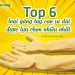 Top 6 loại găng tay cao su dài được nhiều người lựa chọn nhất