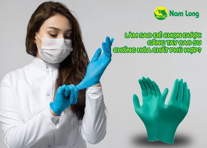 Để chọn được găng tay cao su chống hóa chất phù hợp cần lưu ý điều gì  (1)